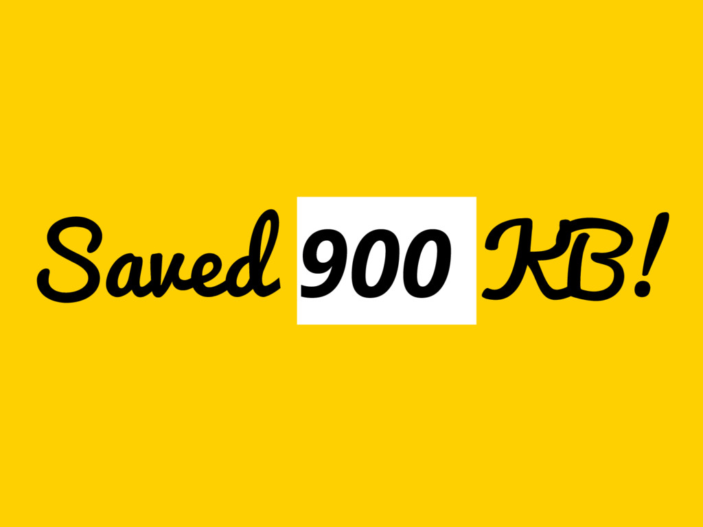 Saved 900 KB!