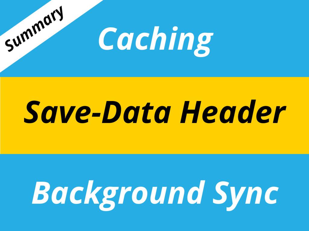 Caching Background Sync Save-Data Header Sum m ...