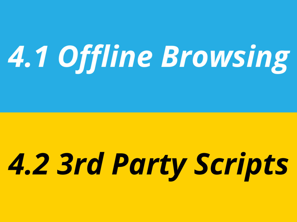 4.1 Offline Browsing 4.2 3rd Party Scripts