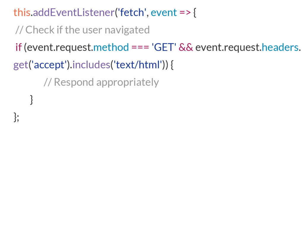 this.addEventListener('fetch', event => { // Ch...