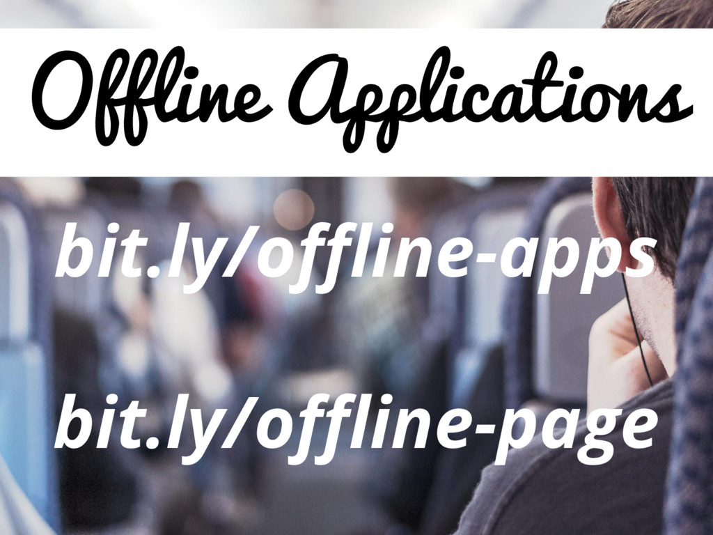 Offline Applications bit.ly/offline-apps bit.ly...