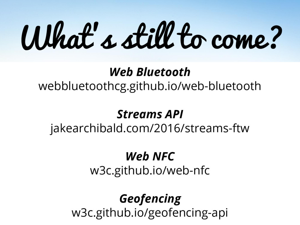 What's still to come? Web Bluetooth webbluetoot...