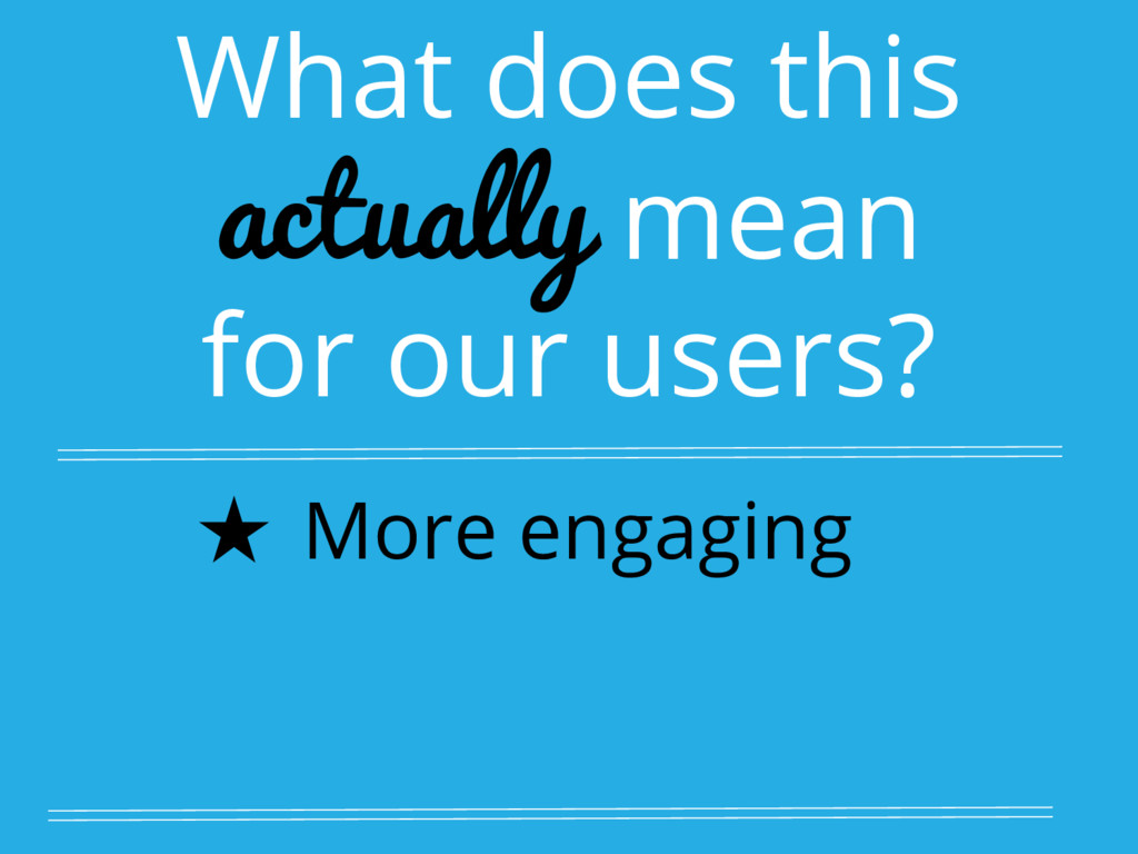 What does this actually mean for our users? ★ M...