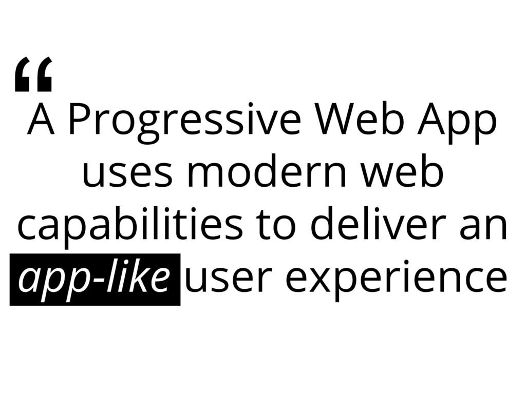 A Progressive Web App uses modern web capabilit...