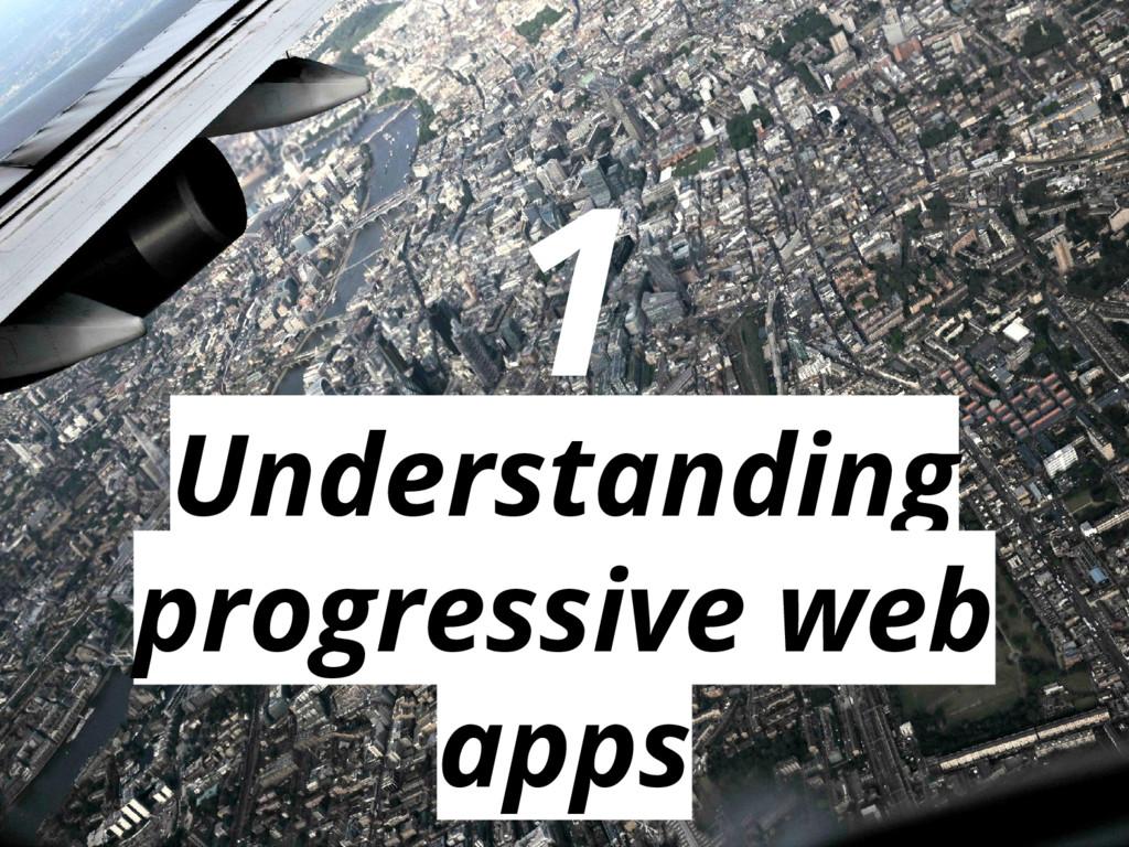 Understanding progressive web apps 1