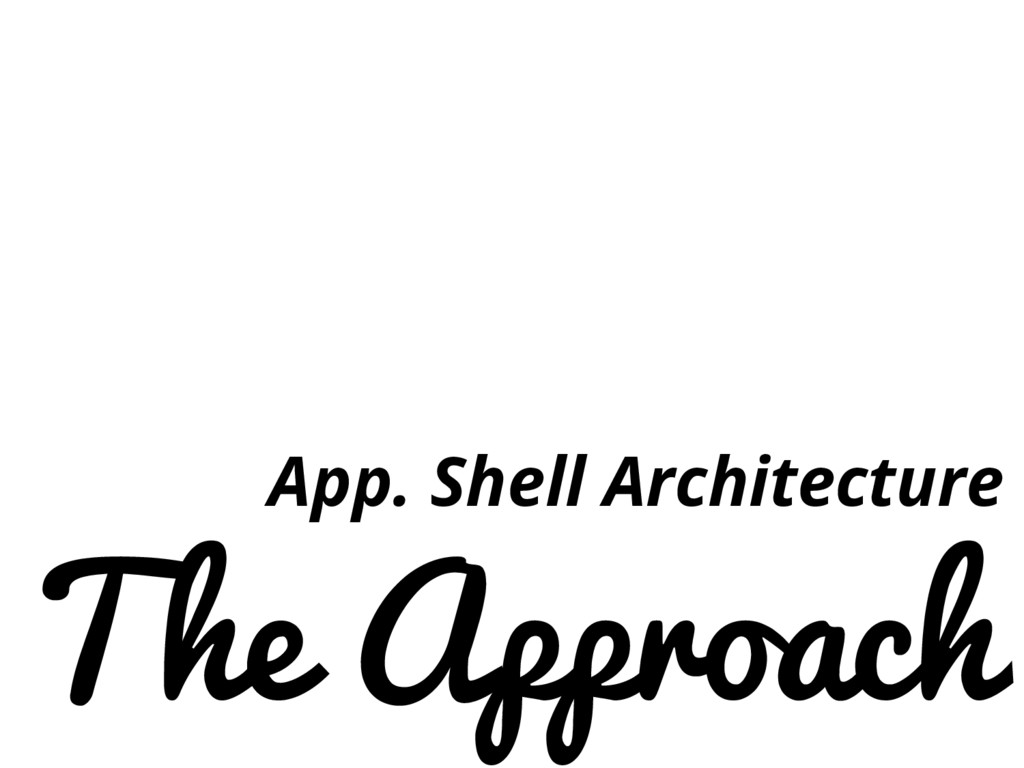 The Approach App. Shell Architecture