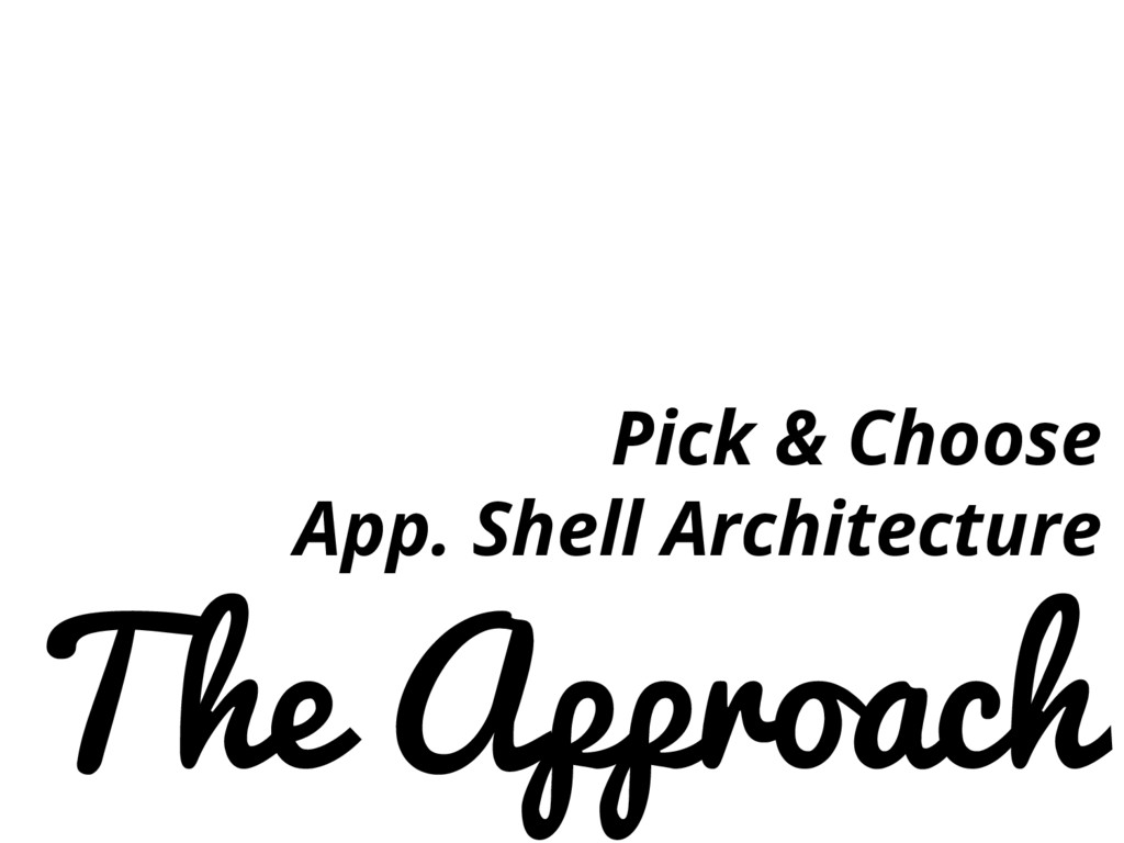 The Approach Pick & Choose App. Shell Architect...