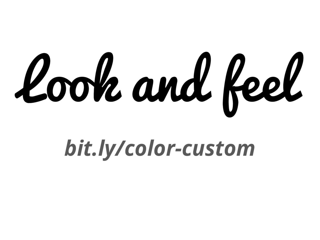 Look and feel bit.ly/color-custom