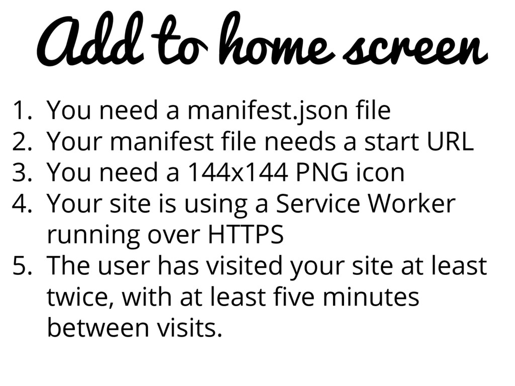 Add to home screen 1. You need a manifest.json ...