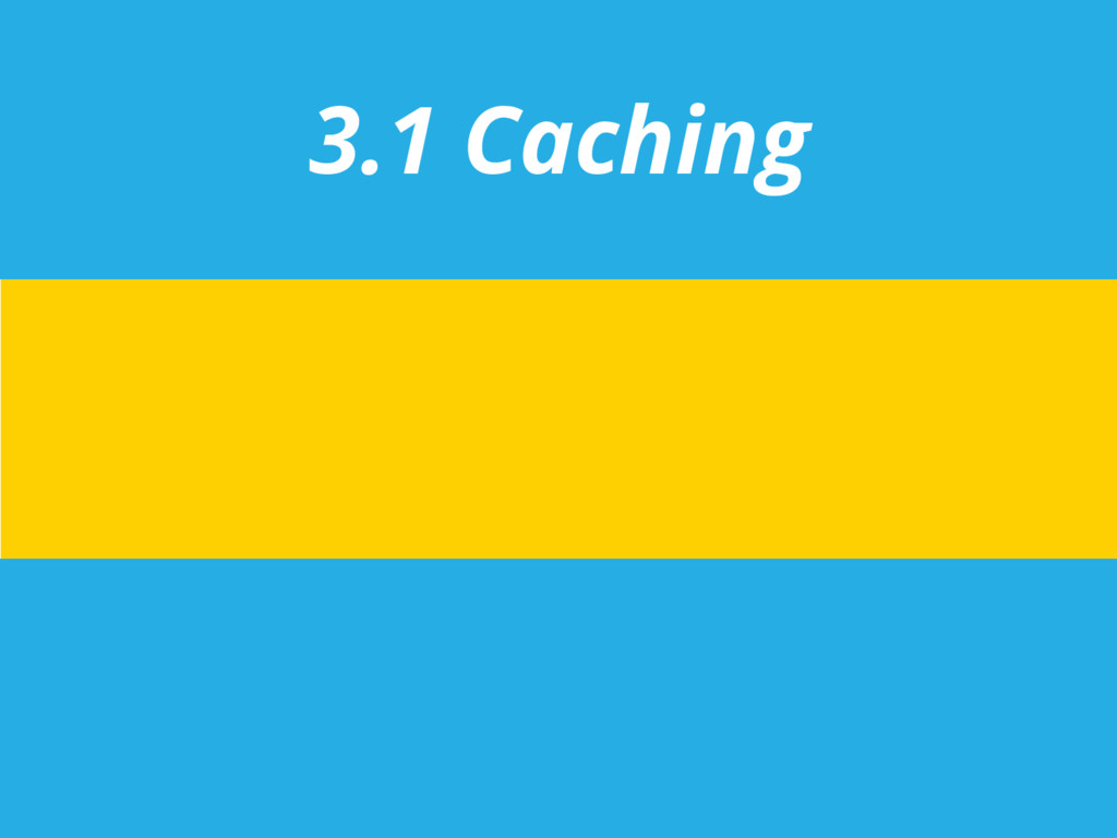 3.1 Caching