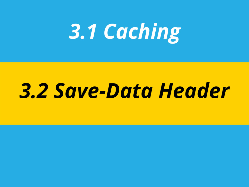 3.1 Caching 3.2 Save-Data Header