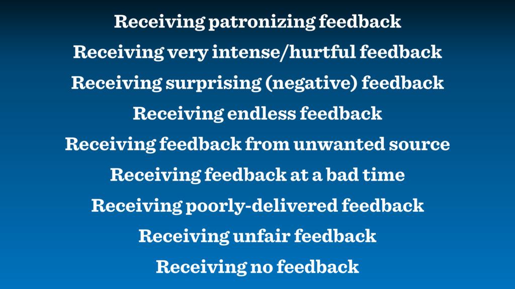 Receiving patronizing feedback Receiving very i...