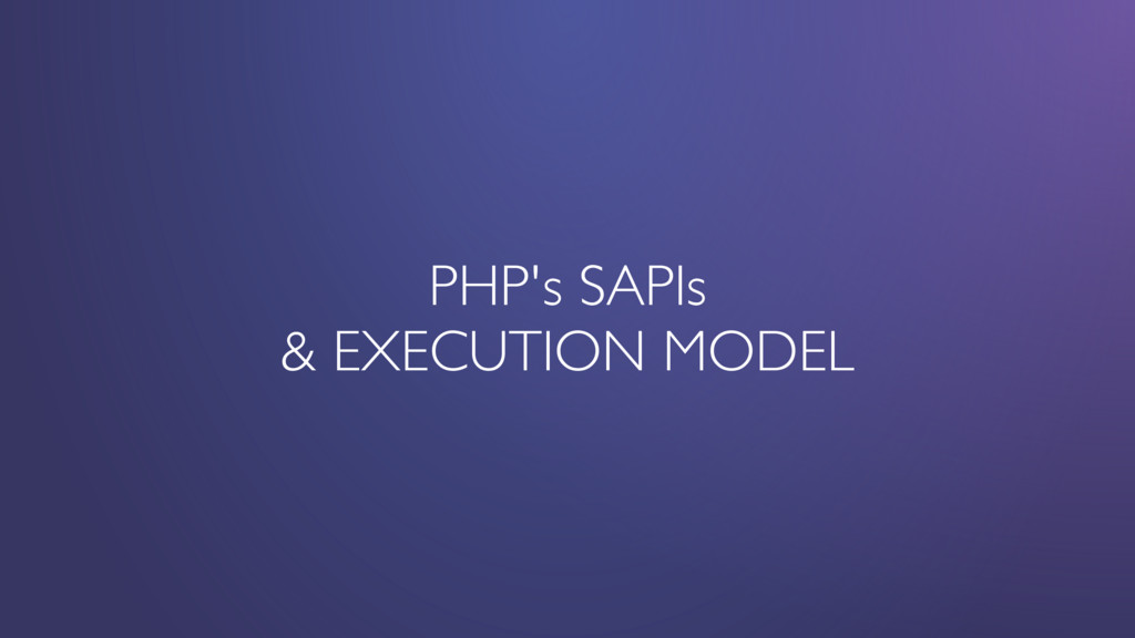 PHP's SAPIs & EXECUTION MODEL