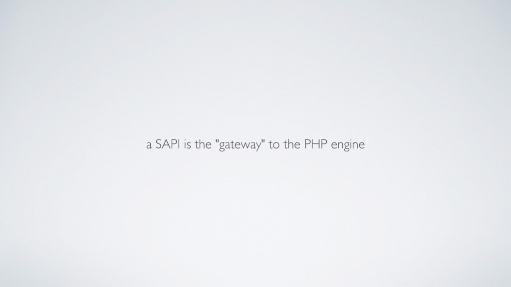 """a SAPI is the """"gateway"""" to the PHP engine"""