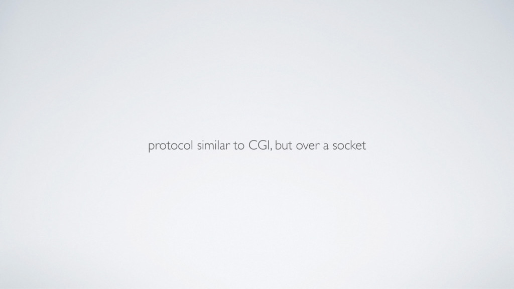 protocol similar to CGI, but over a socket