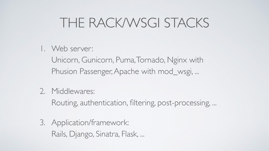 THE RACK/WSGI STACKS 1. Web server: Unicorn, G...