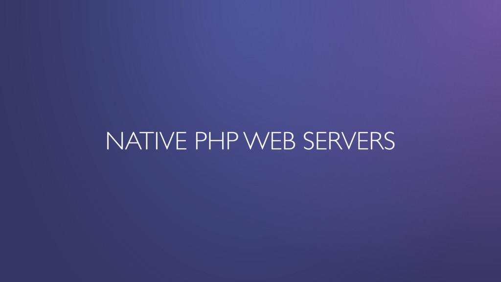 NATIVE PHP WEB SERVERS