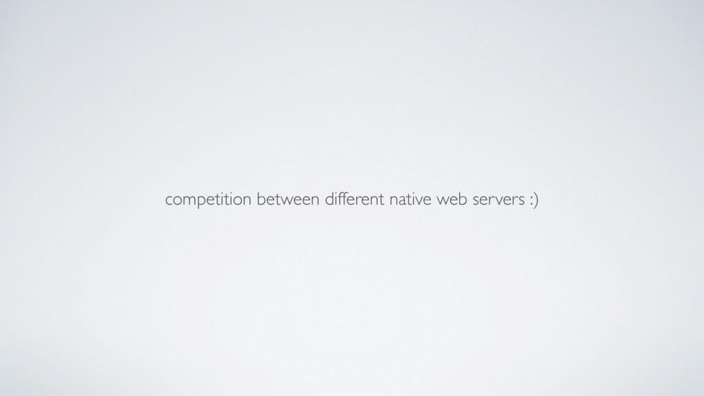 competition between different native web server...