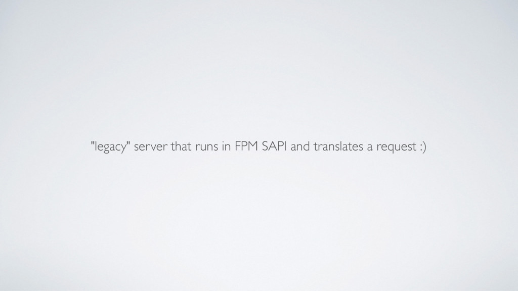 """""""legacy"""" server that runs in FPM SAPI and trans..."""