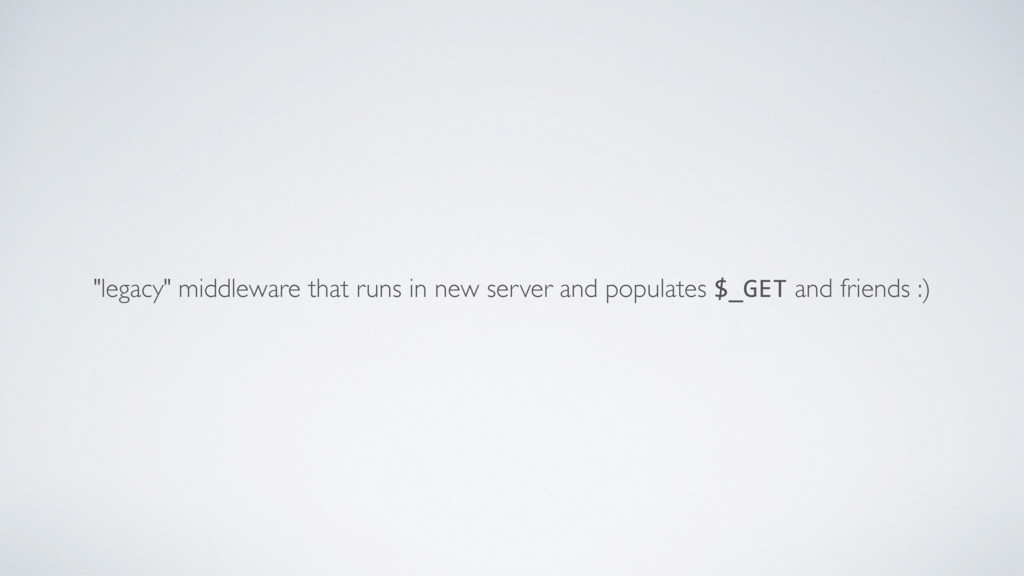 """""""legacy"""" middleware that runs in new server and..."""