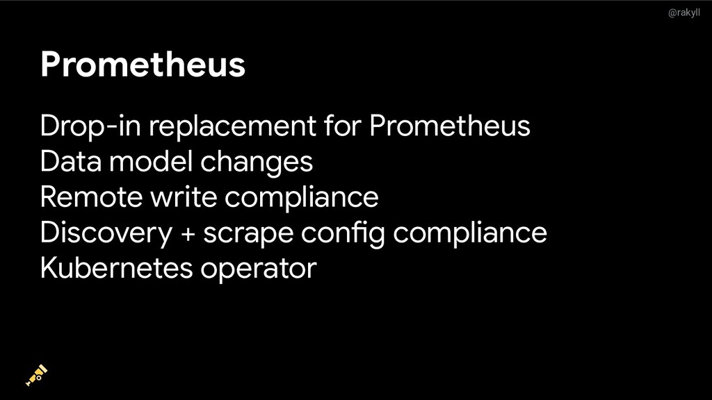 @rakyll Prometheus Drop-in replacement for Prom...
