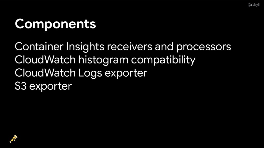 @rakyll Components Container Insights receivers...