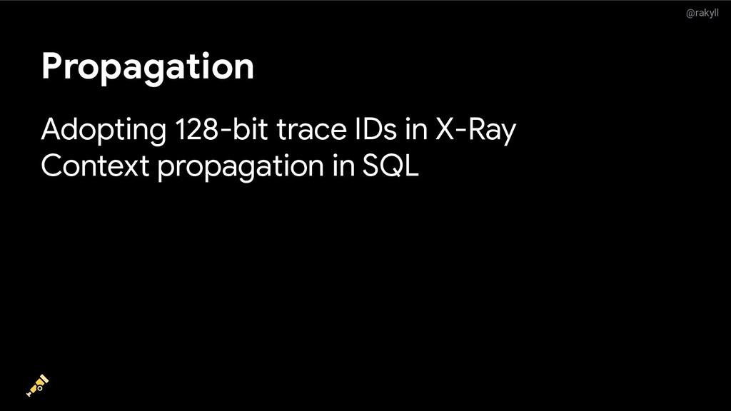 @rakyll Propagation Adopting 128-bit trace IDs ...