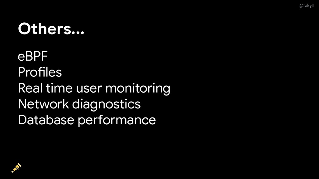 @rakyll Others... eBPF Profiles Real time user ...