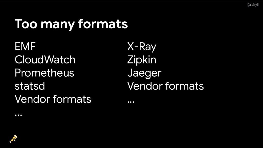 @rakyll Too many formats EMF CloudWatch Prometh...