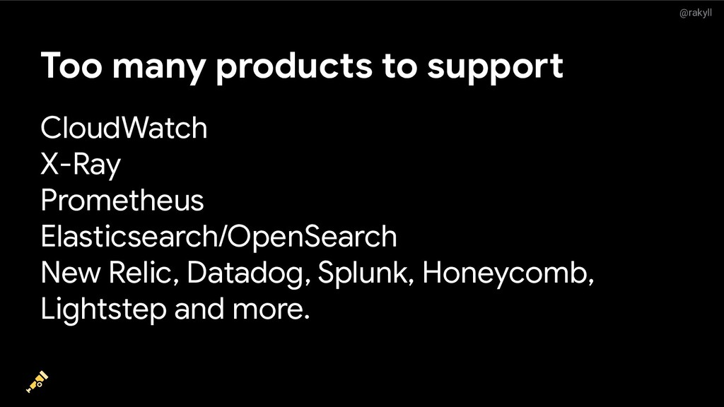@rakyll Too many products to support CloudWatch...