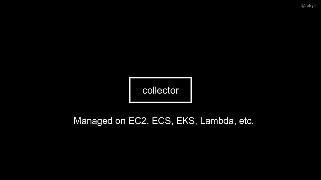@rakyll What's next? collector Managed on EC2, ...