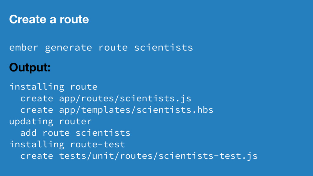 Create a route ember generate route scientists ...