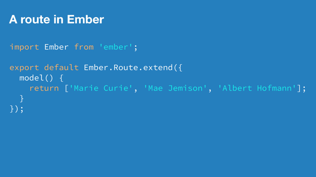 A route in Ember import Ember from 'ember'; exp...