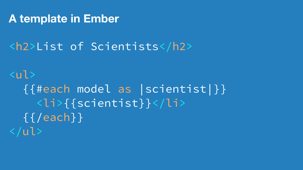 A template in Ember <h2>List of Scientists</h2>...