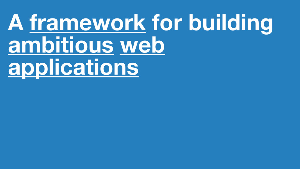 A framework for building ambitious web applicat...