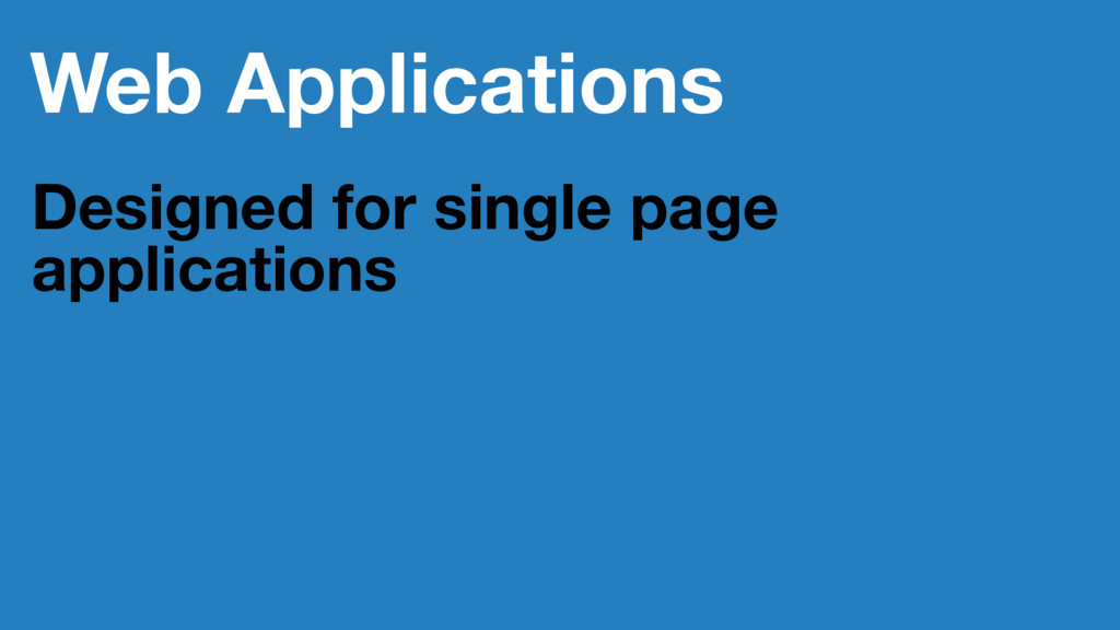 Web Applications Designed for single page appli...
