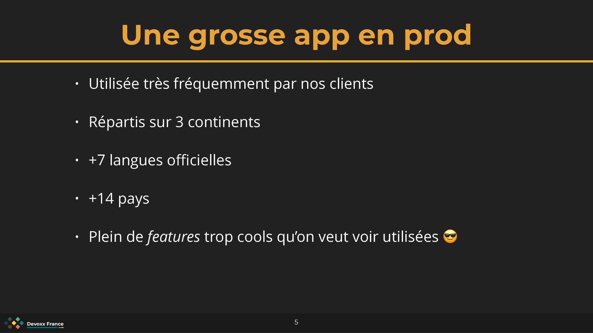Une grosse app en prod 5 • Utilisée très fréque...