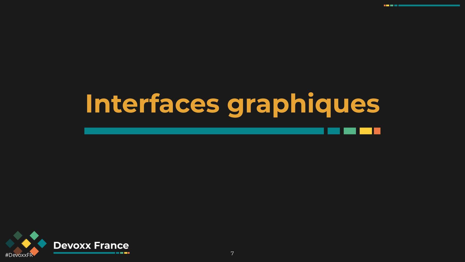 #DevoxxFR 7 Interfaces graphiques