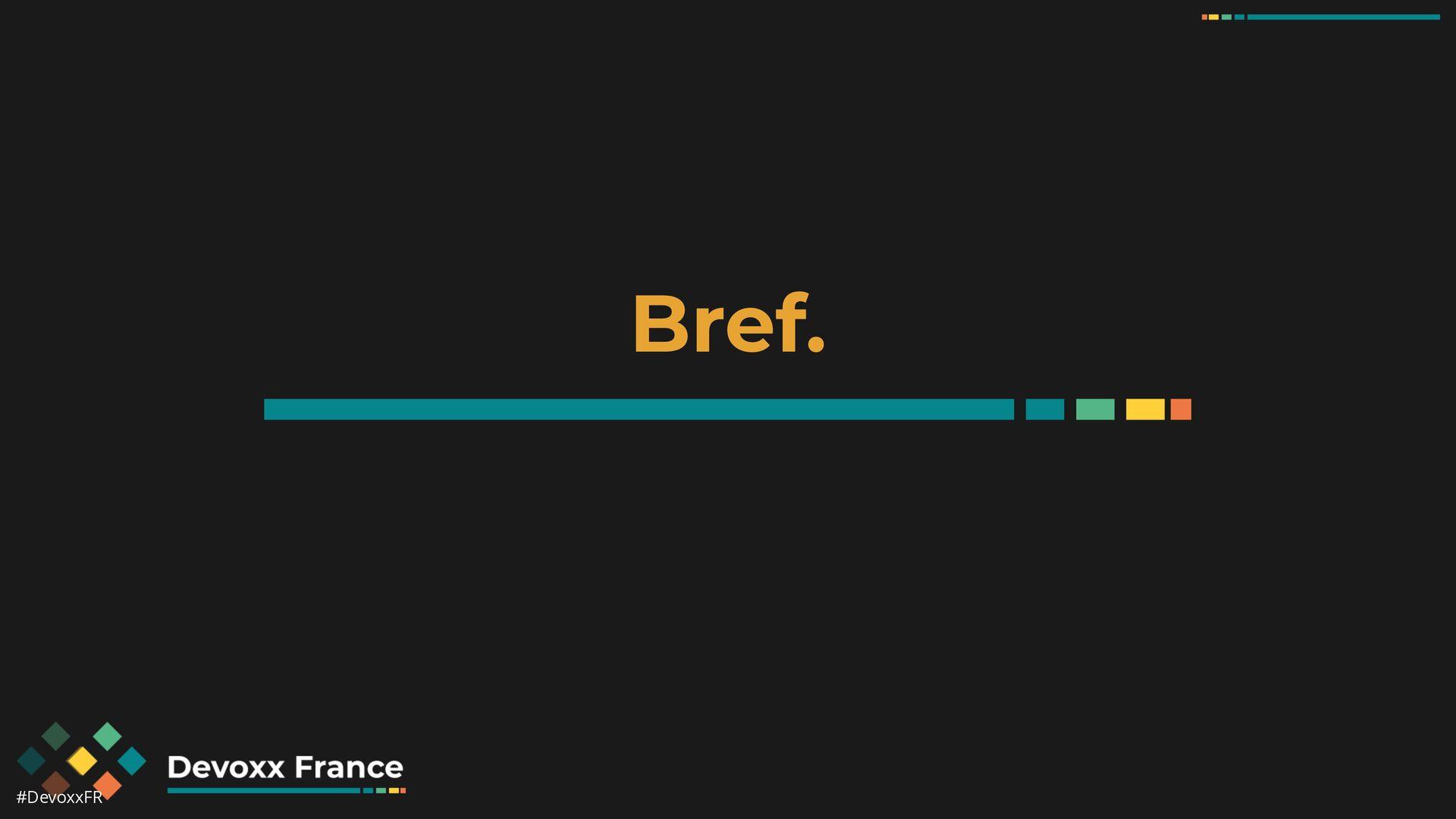 #DevoxxFR Bref.