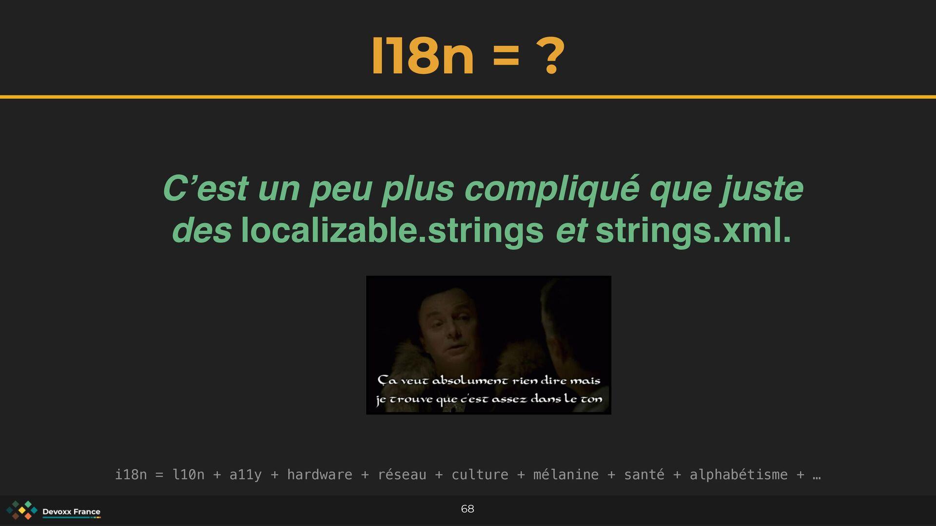 I18n = ? 68 C'est un peu plus compliqué que jus...