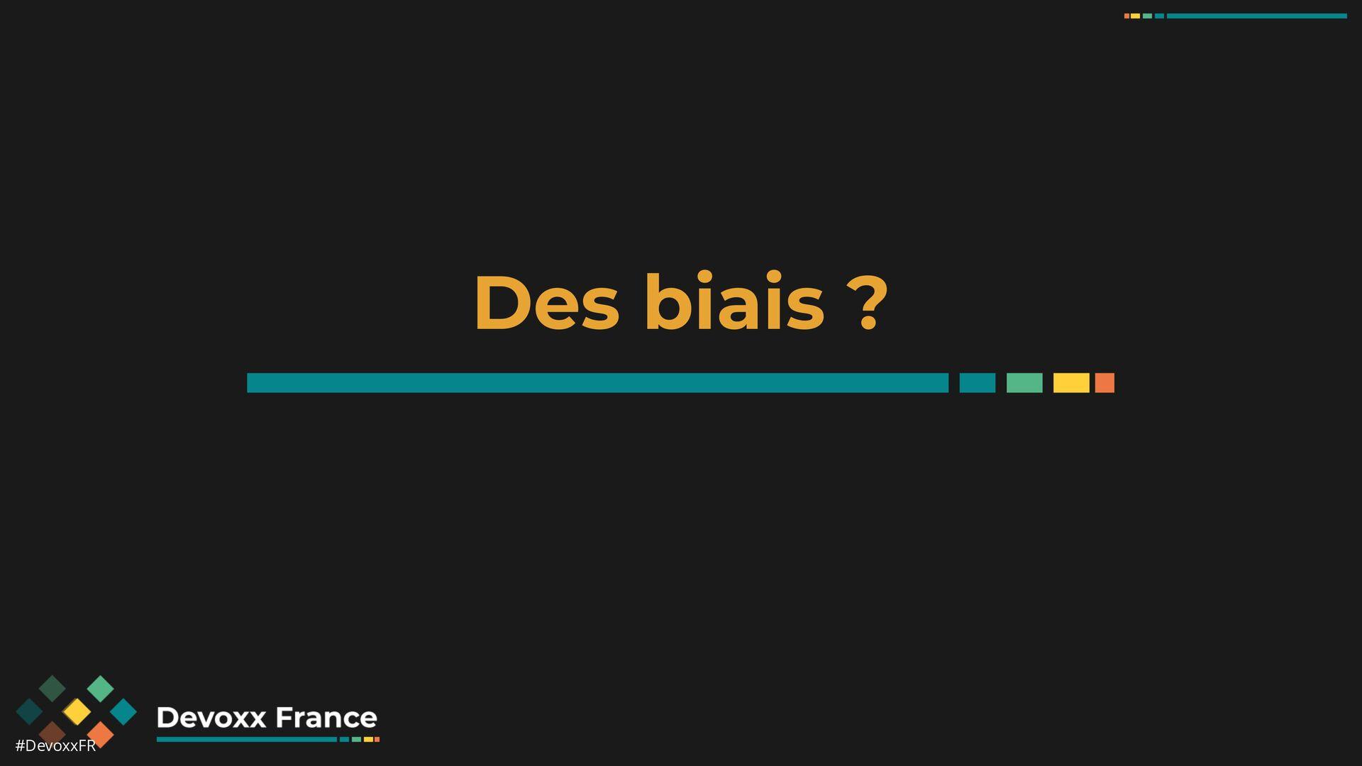 #DevoxxFR Des biais ?