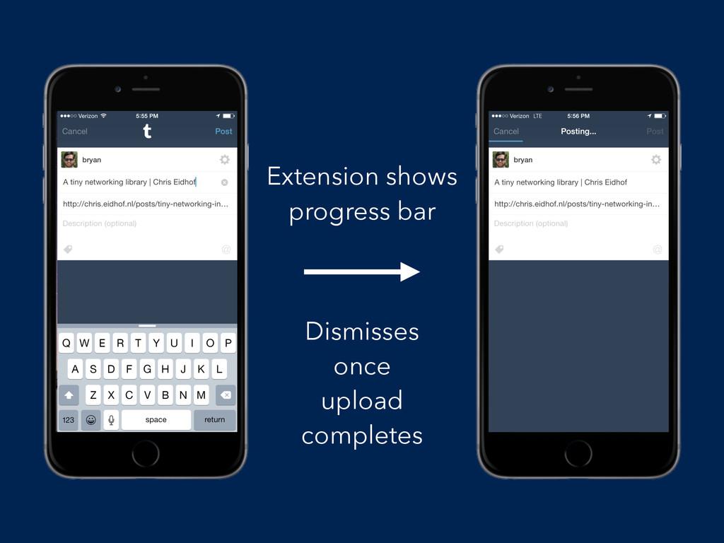 Extension shows progress bar Dismisses once upl...