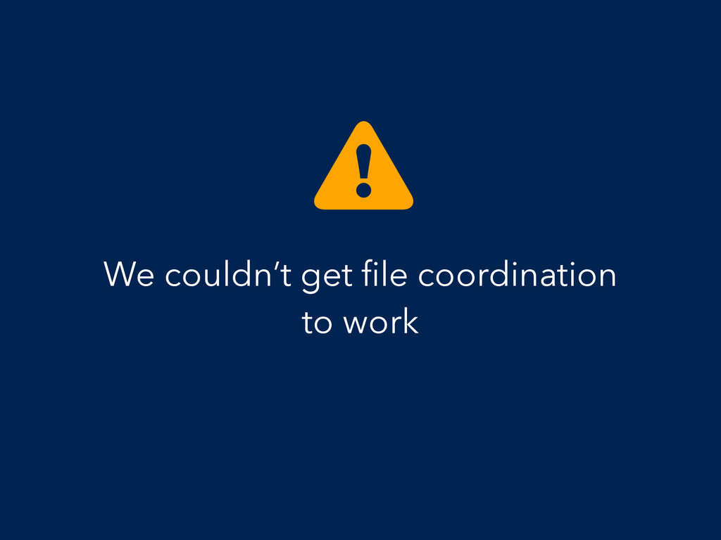We couldn't get file coordination to work