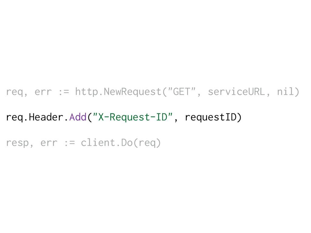 """req, err := http.NewRequest(""""GET"""", serviceURL, ..."""