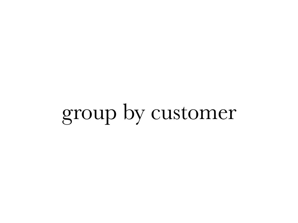 group by customer
