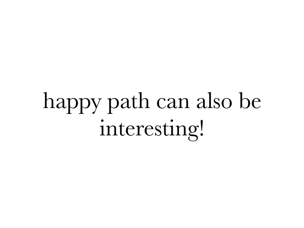 happy path can also be interesting!