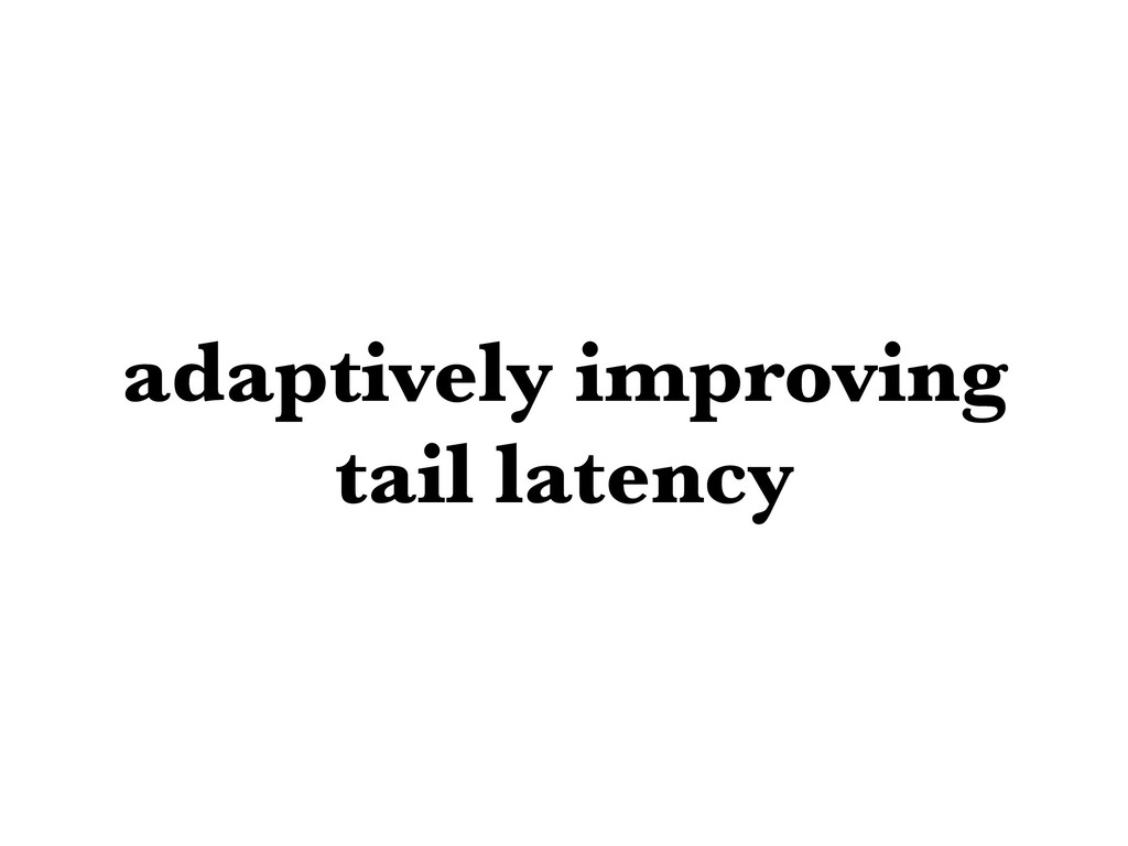 adaptively improving tail latency