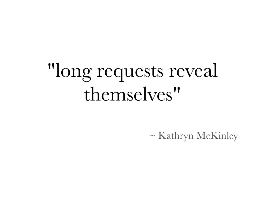 """long requests reveal themselves"" ~ Kathryn McK..."