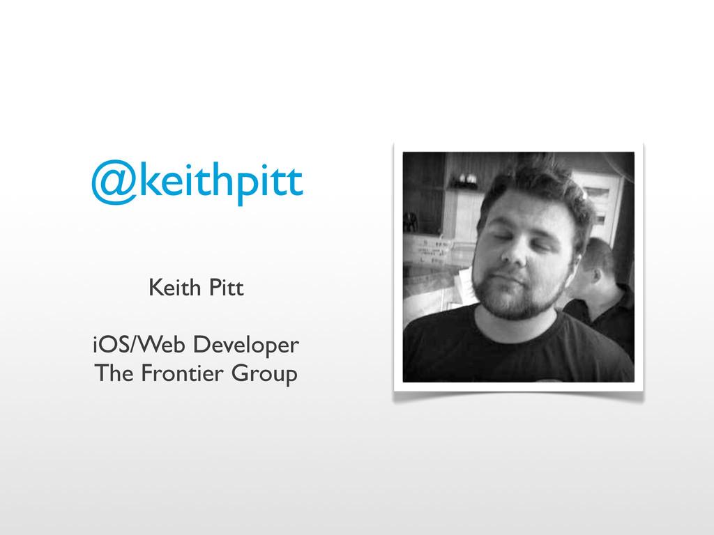 @keithpitt Keith Pitt iOS/Web Developer The Fro...