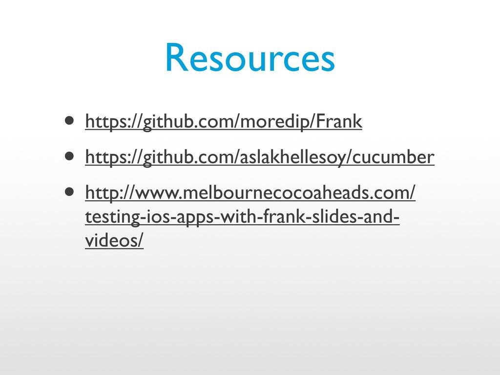 Resources • https://github.com/moredip/Frank • ...